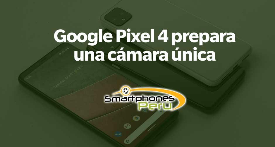 google-pixel-4-prepara-una-camara-unica-Smartphonesperu-venta-de-celulares-y-servicio-tecnico